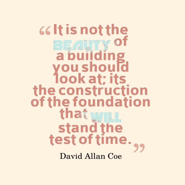 David Allan Coe 's quote about . It is not the beauty…
