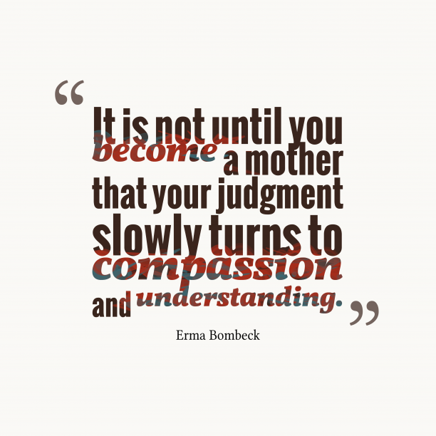 Erma Bombeck 's quote about . It is not until you…