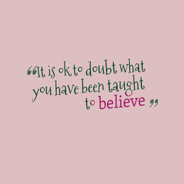 's quote about . It is ok to doubt…