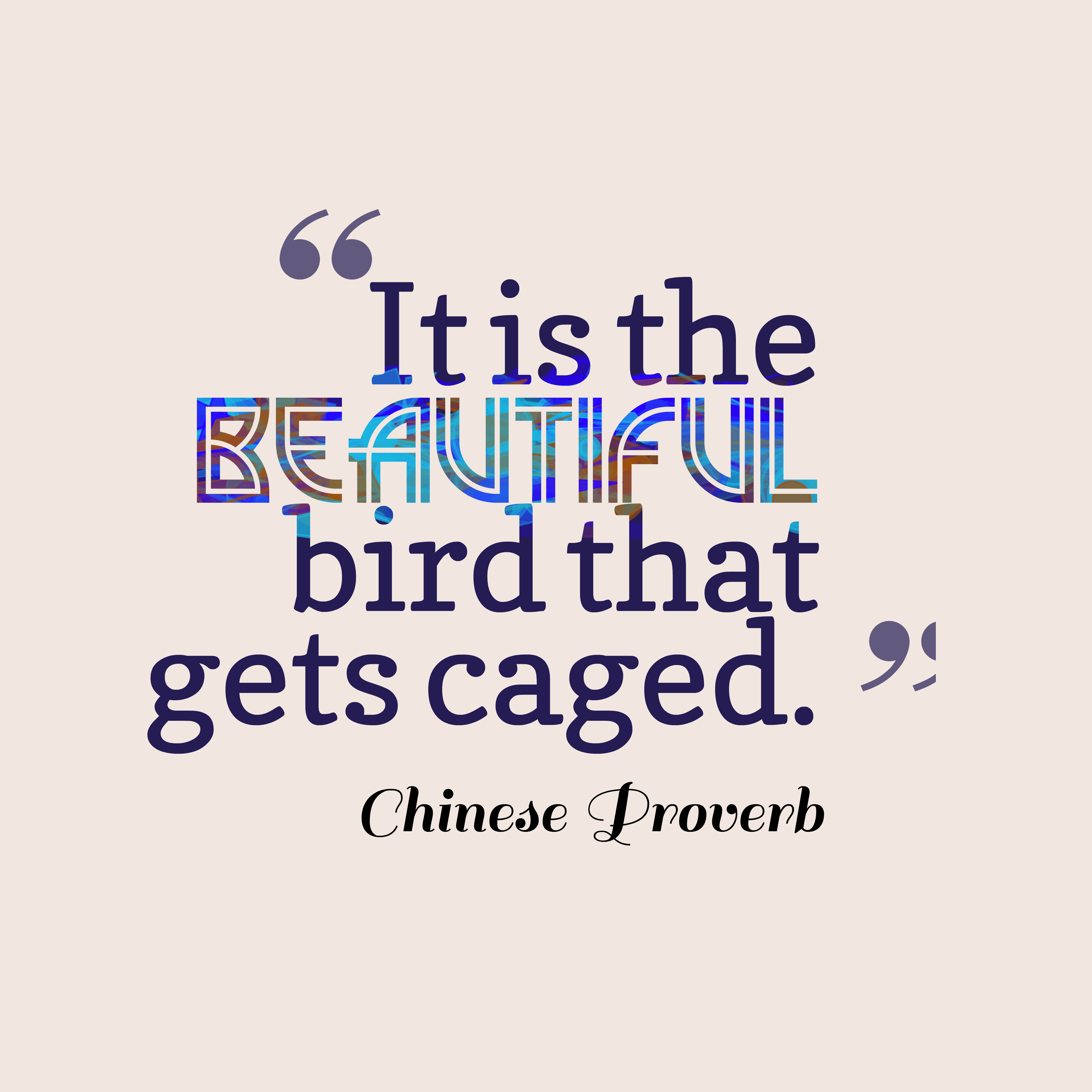 Quotes image of It is the beautiful bird that gets caged.