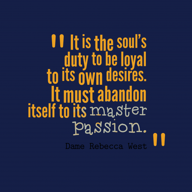 Dame Rebecca West quote about passion.