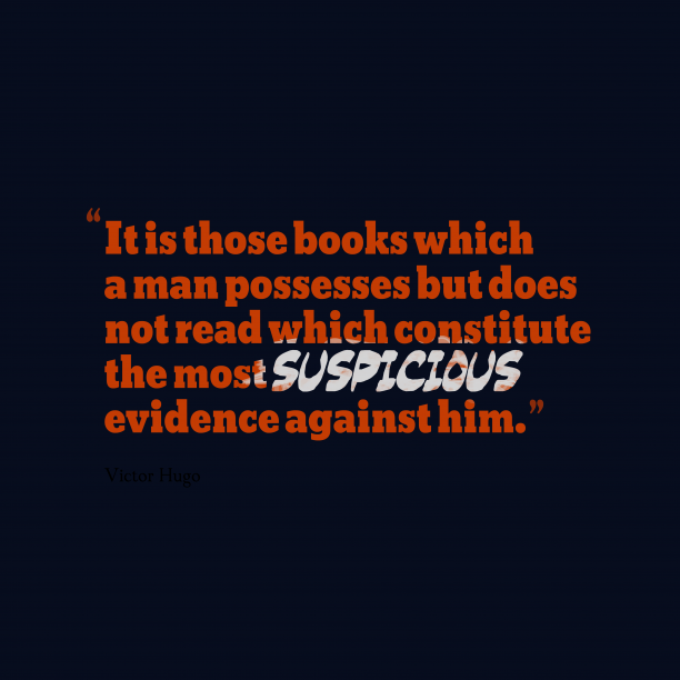 Victor Hugo 's quote about . It is those books which…