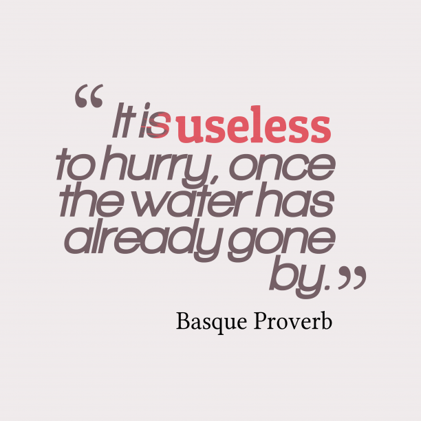 Basque wisdom about hurry.