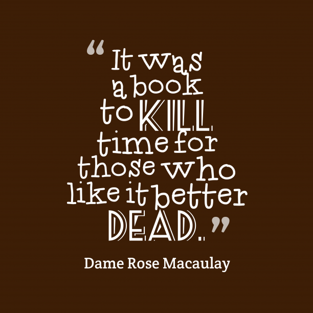 Dame Rose Macaulay 's quote about book. It was a book to…