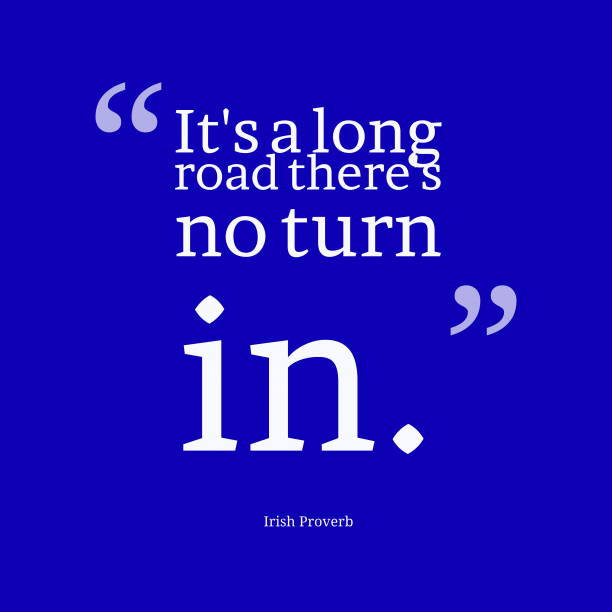 Irish Wisdom 's quote about . It's a long road there's…