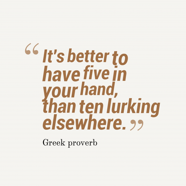Greek proverb about value.