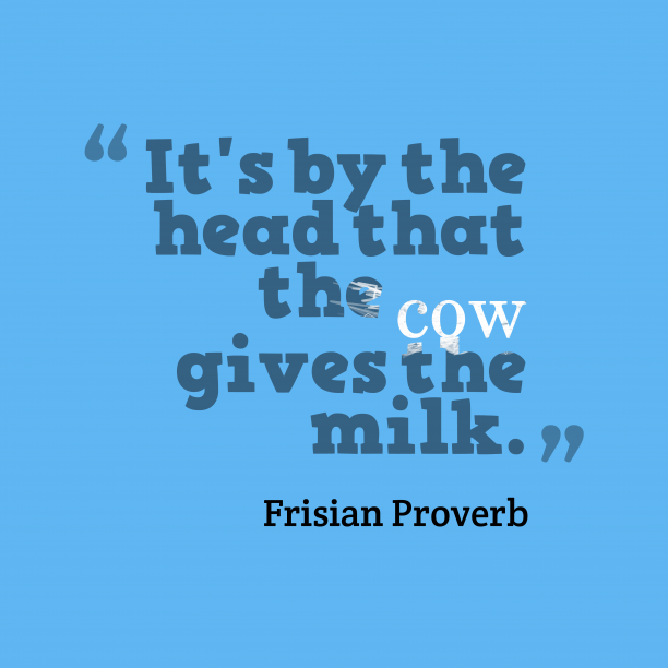 Frisian Wisdom 's quote about . It's by the head that…