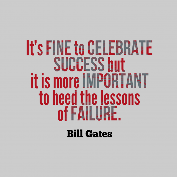 Bill Gates 's quote about celebration,failure. It's fine to celebrate success…
