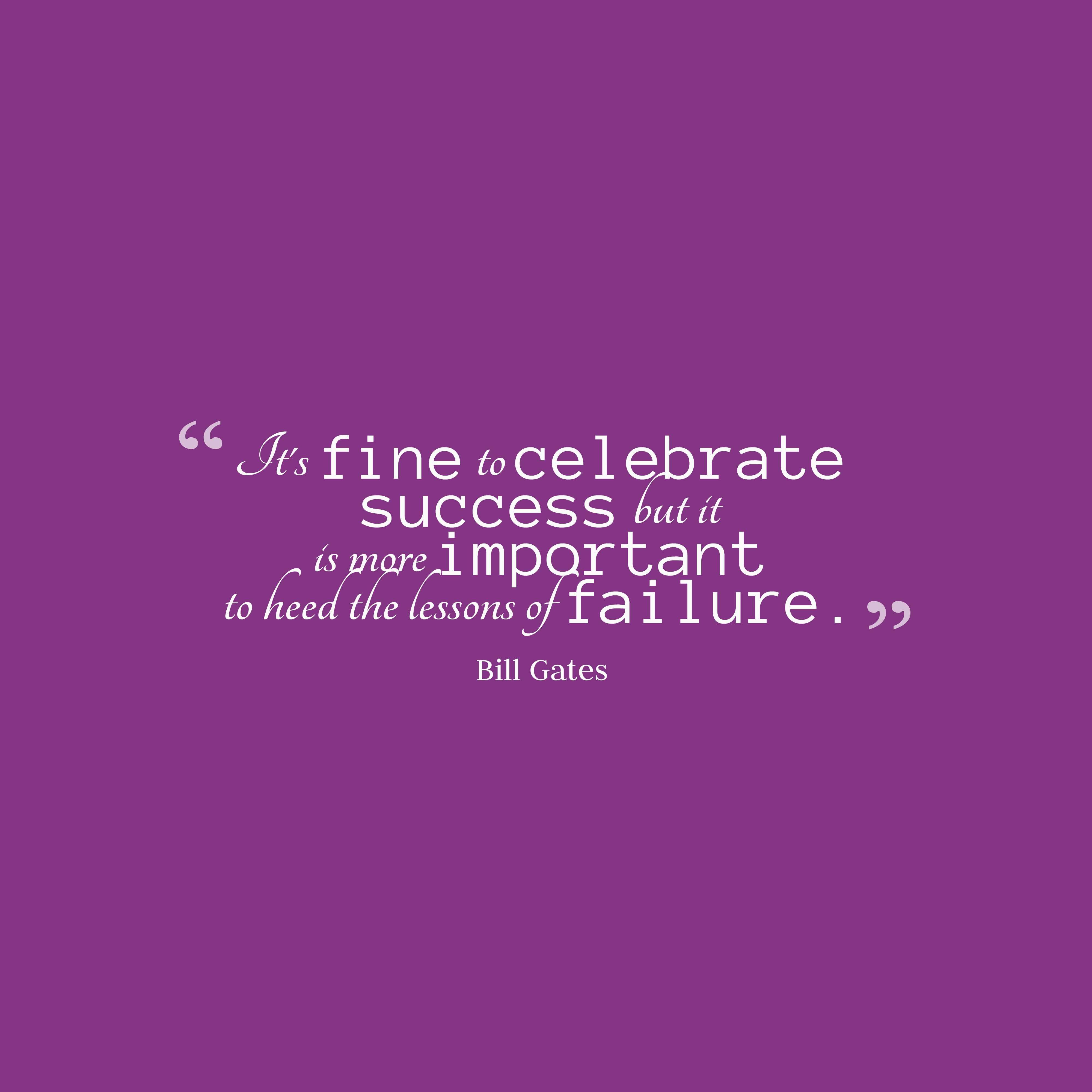 Quotes image of It's fine to celebrate success but it is more important to heed the lessons of failure.