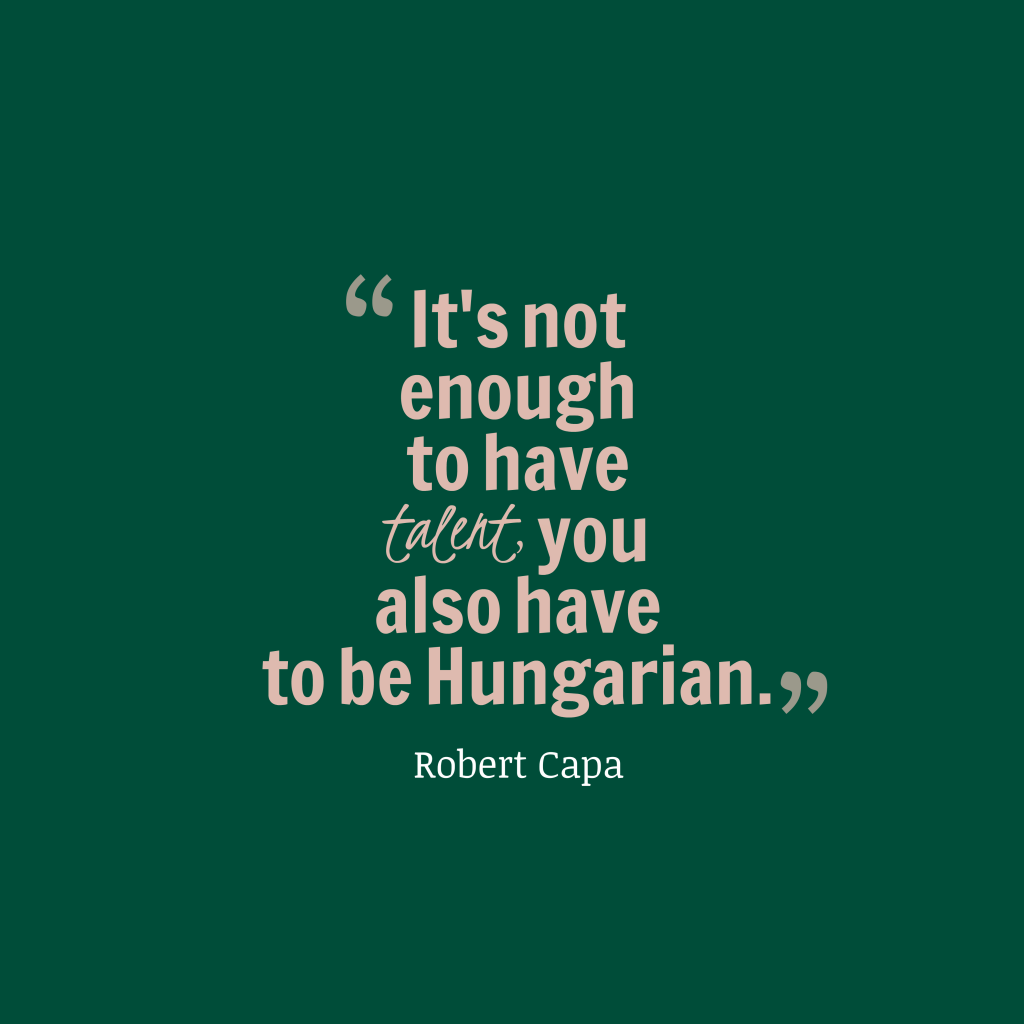 Robert Capa quote about talent.