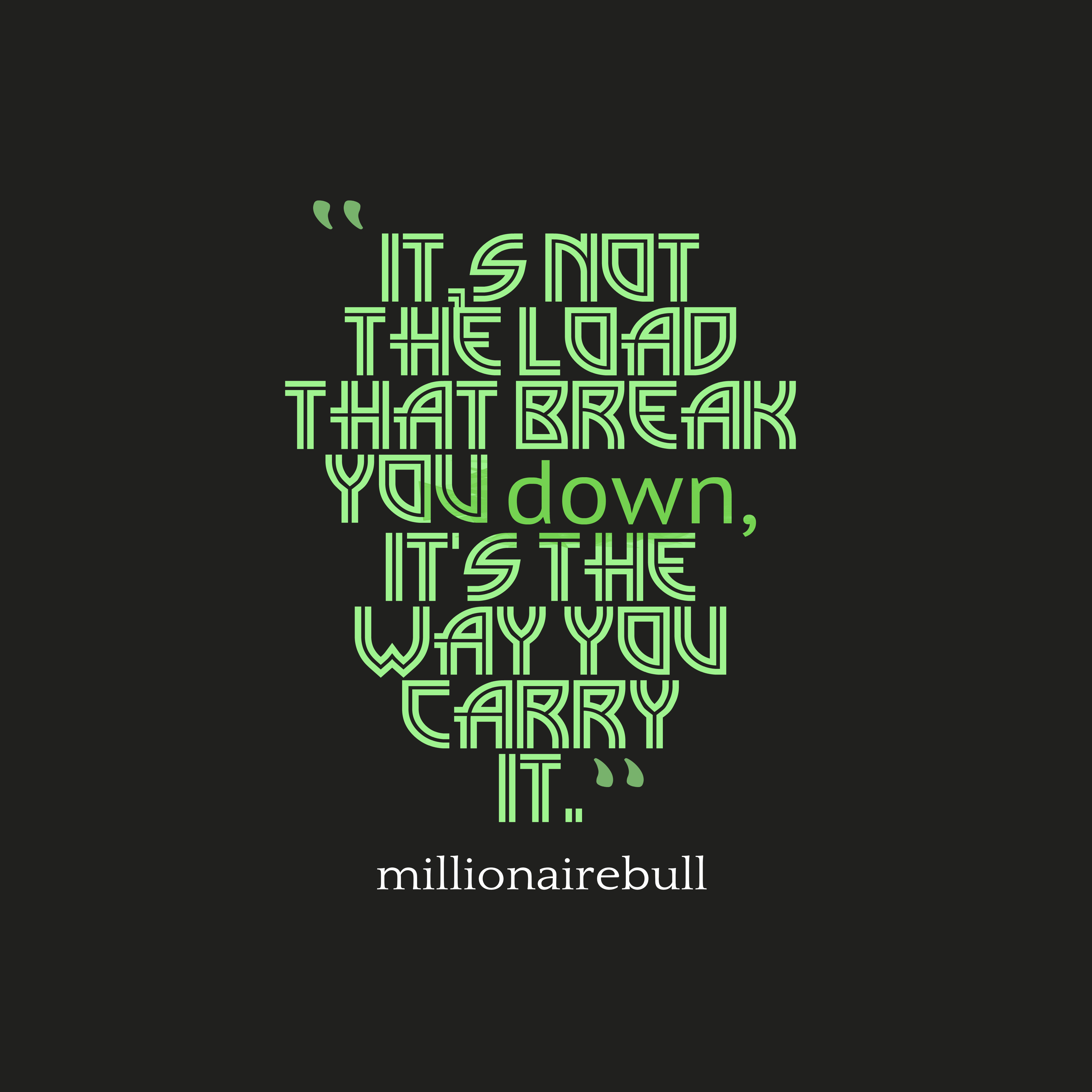 Quotes image of It,s not the load that break you down, it's the way you carry it.
