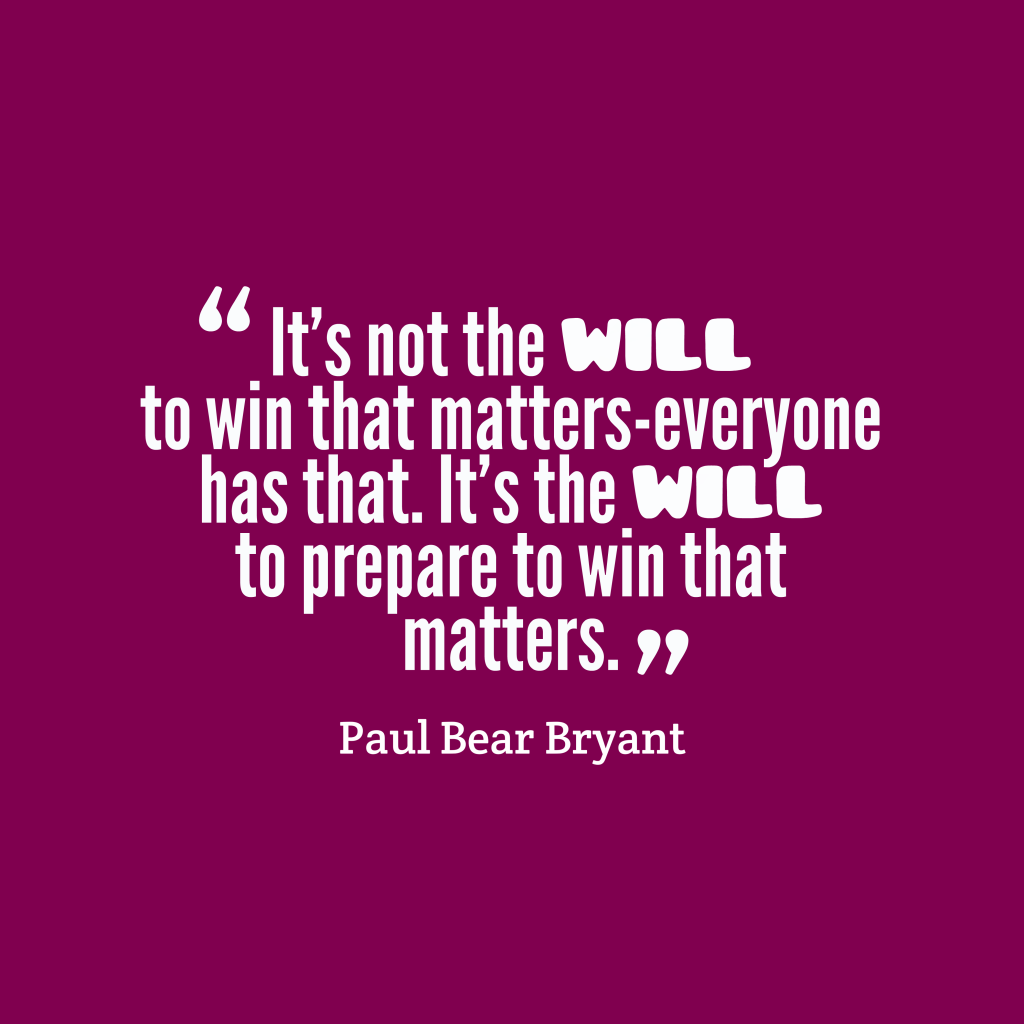 """Paul """"Bear"""" Bryant quote about preparation."""