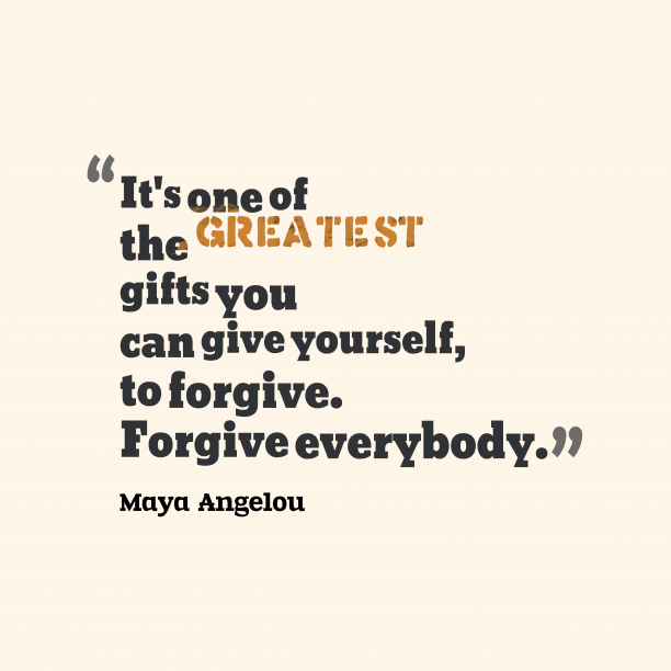 Maya Angelou quote about forgiveness.