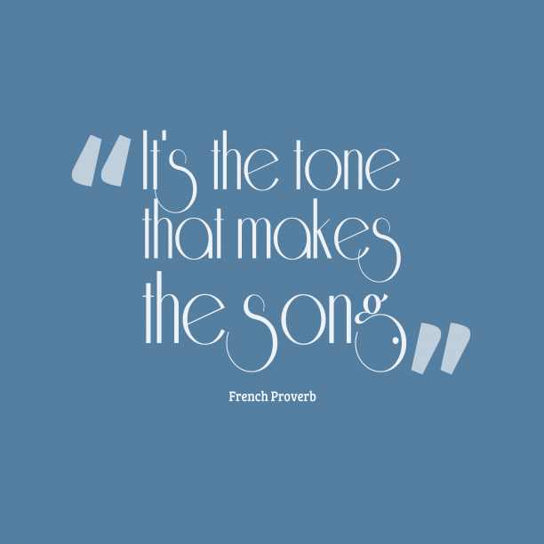 French Wisdom 's quote about tone, song. It's the tone that makes…