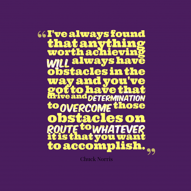 Chuck Norris 's quote about Obstacle. I've always found that anything…