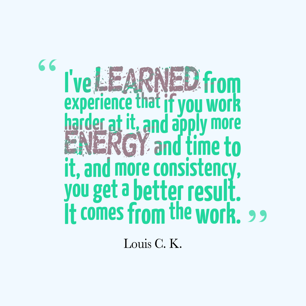 Louis C. K. quote about work.