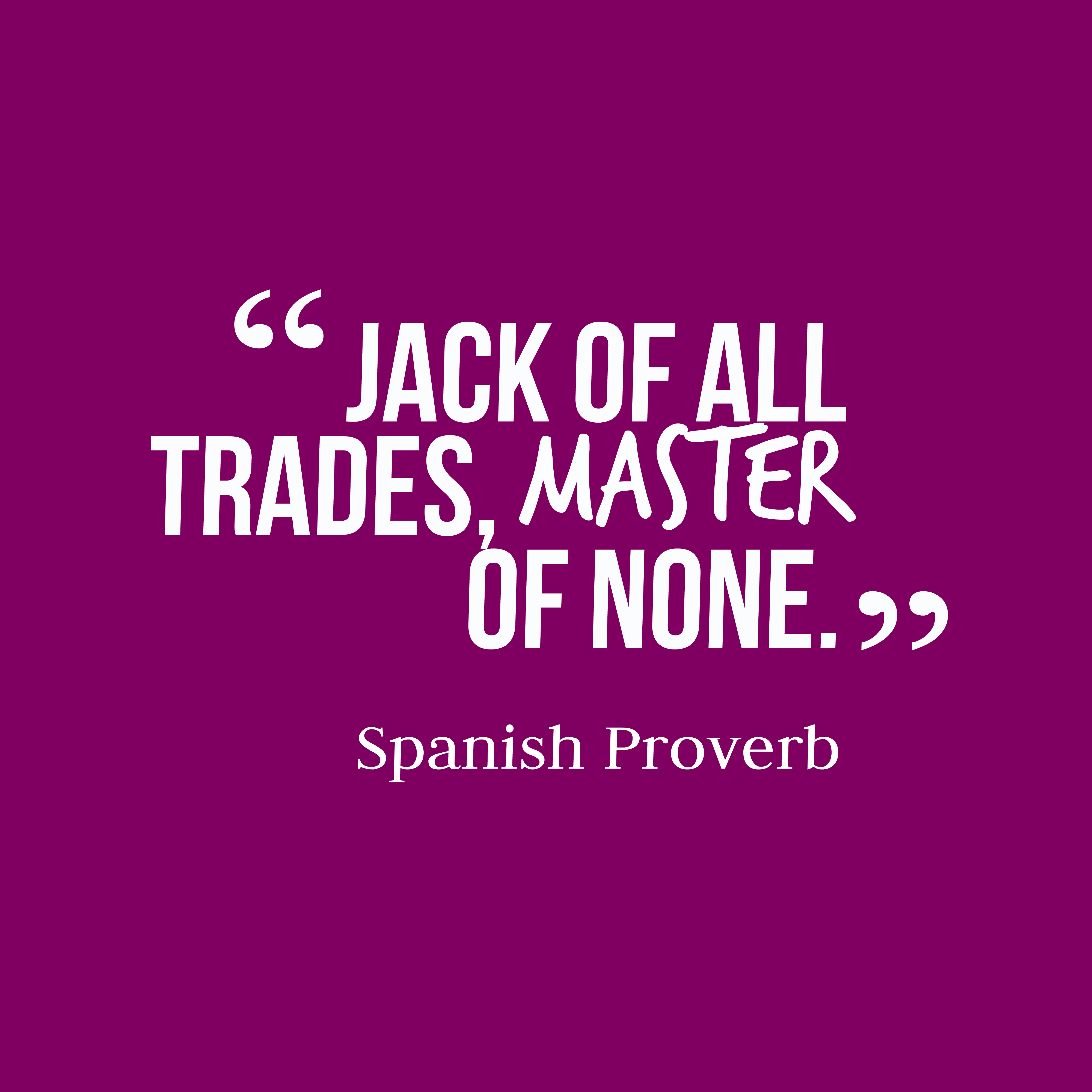 Quotes image of Jack of all trades, master of none.
