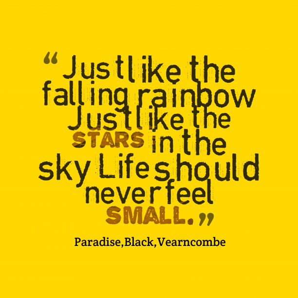 Vearncombe 's quote about . Just like the falling rainbow…