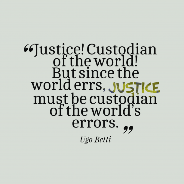 Ugo Betti quote about justice.