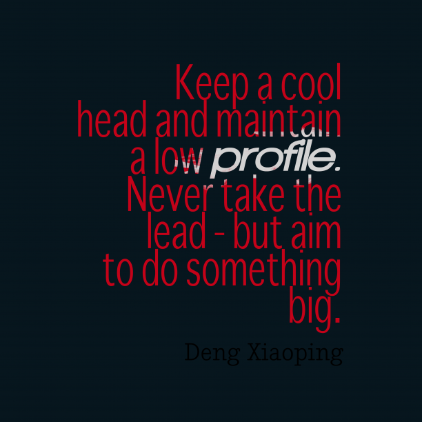 Deng Xiaoping 's quote about . Keep a cool head and…