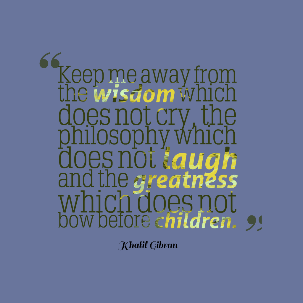 Khalil Gibran quote aboit children.