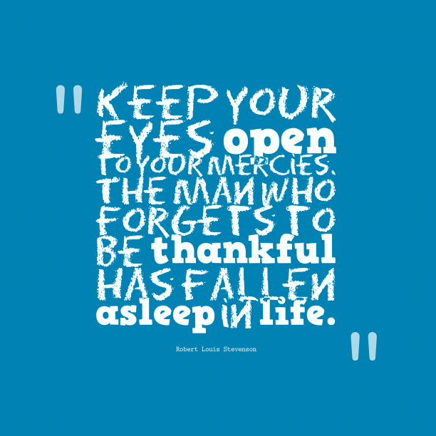 Robert Louis Stevenson 's quote about . Keep your eyes open to…