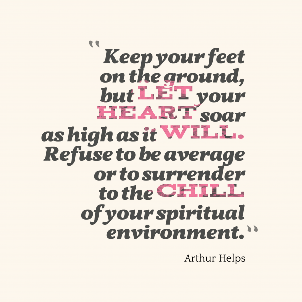 Arthur Helps 's quote about humble. Keep your feet on the…
