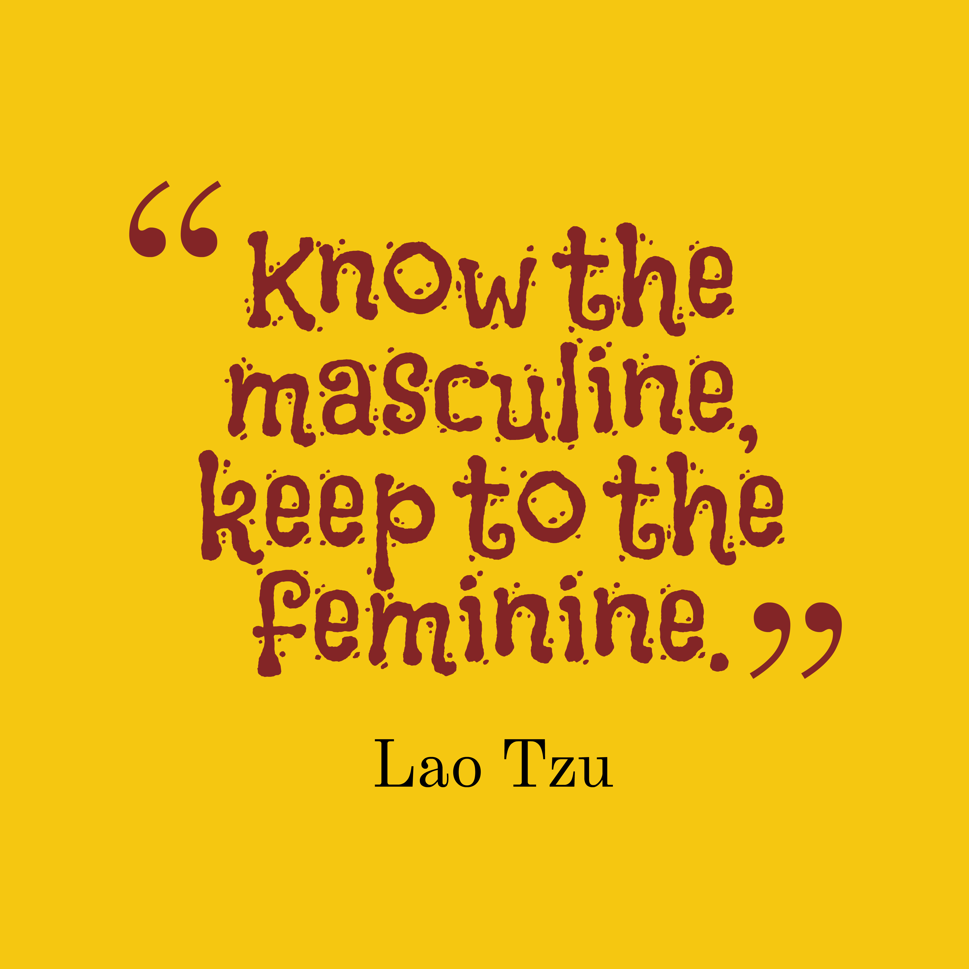 Quotes image of Know the masculine, keep to the feminine.