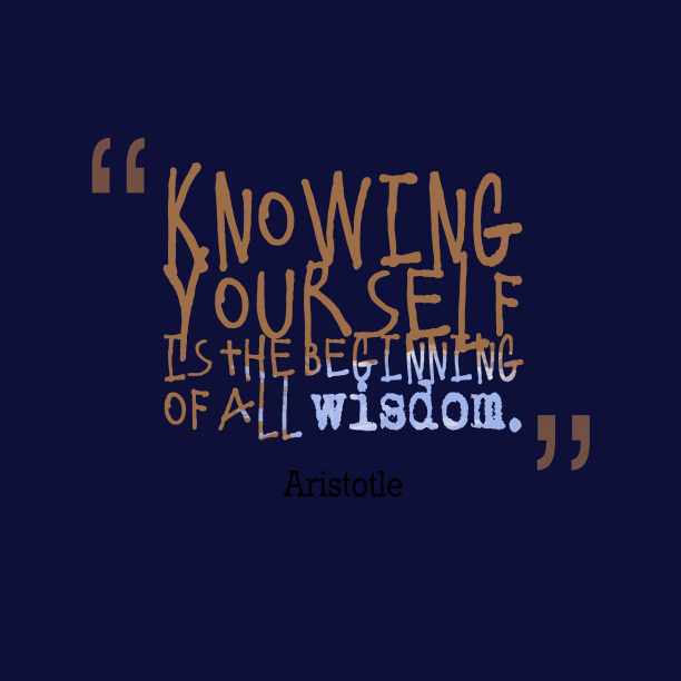 Aristotle 's quote about wisdom. Knowing yourself is the beginning…