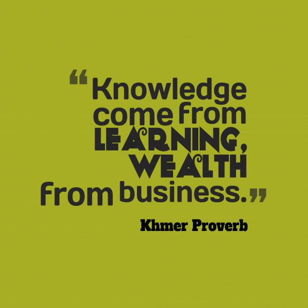 Khmer Wisdom 's quote about . Knowledge come from learning, wealth…