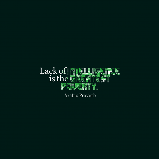 Arabic Wisdom 's quote about Intelligence, proverty. Lack of intelligence is the…