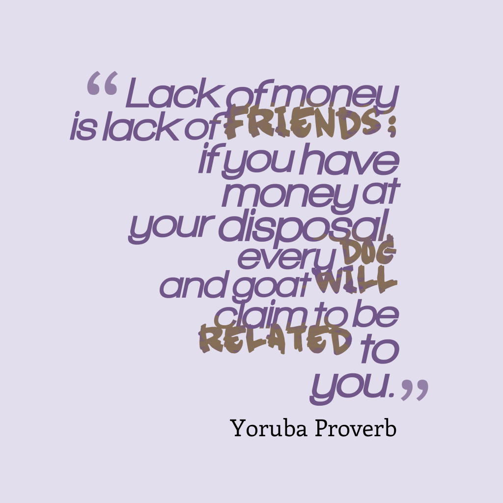 Yoruba proverb about money.