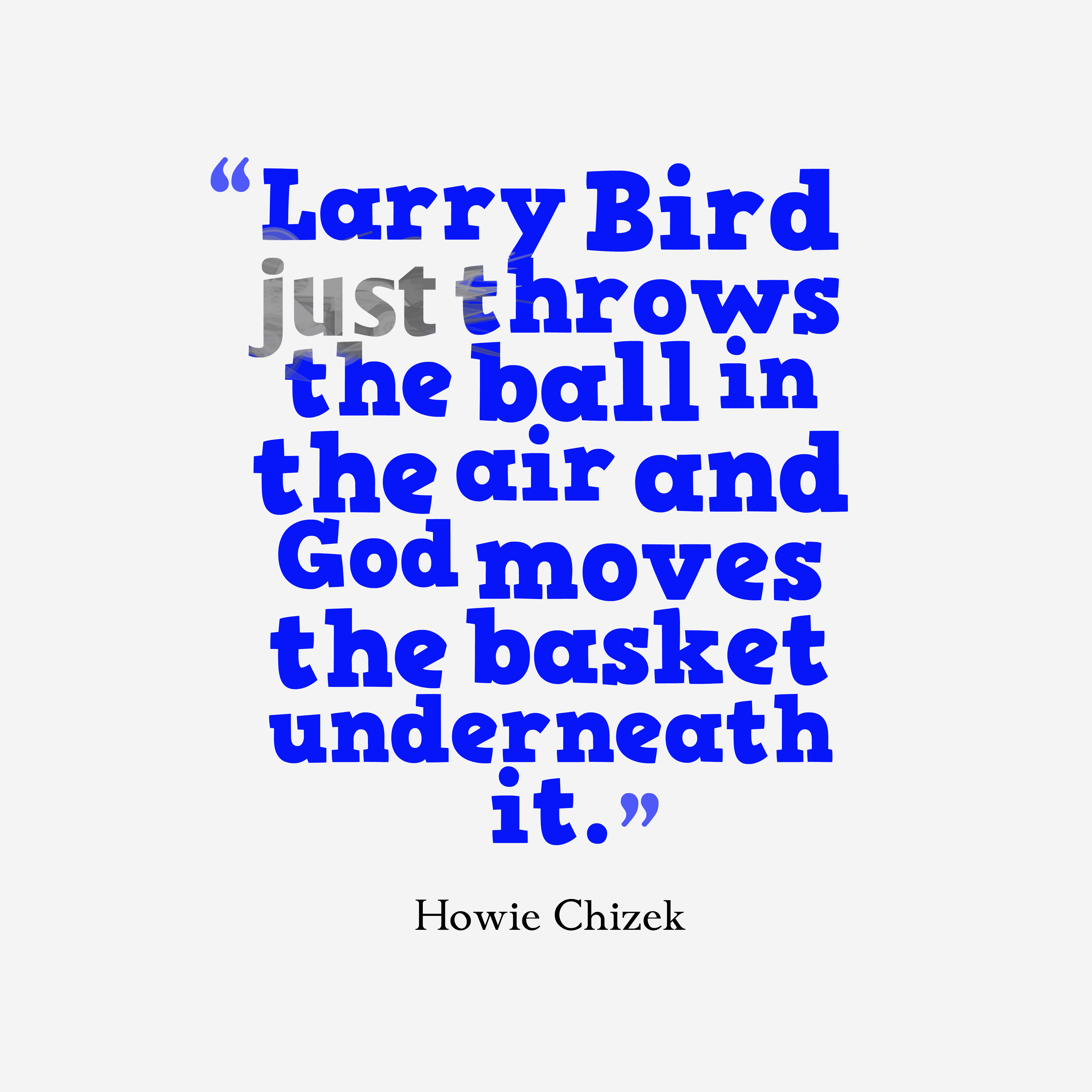 Quotes image of Larry Bird just throws the ball in the air and God moves the basket underneath it.