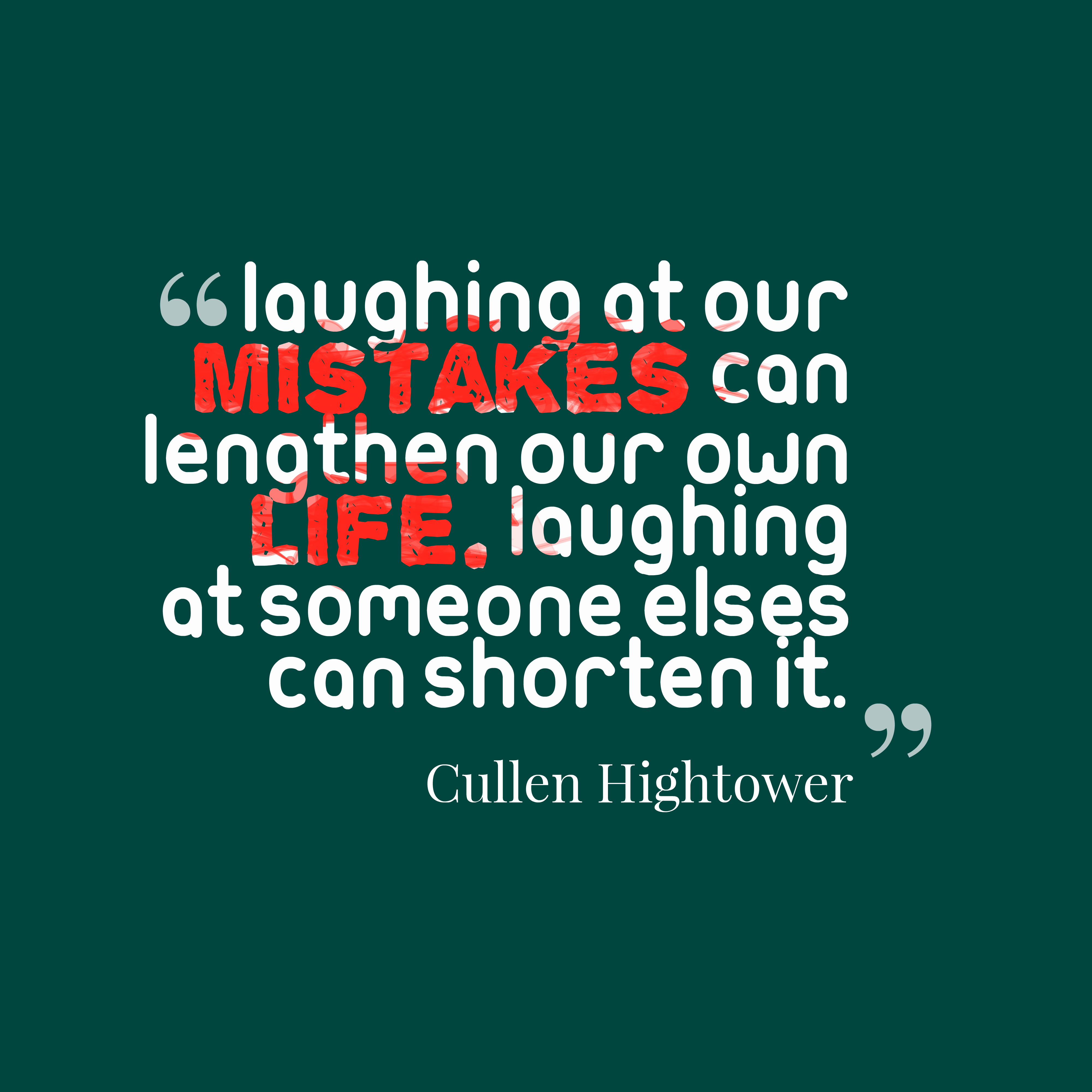 Quotes image of Laughing at our mistakes can lengthen our own life. Laughing at someone else's can shorten it.