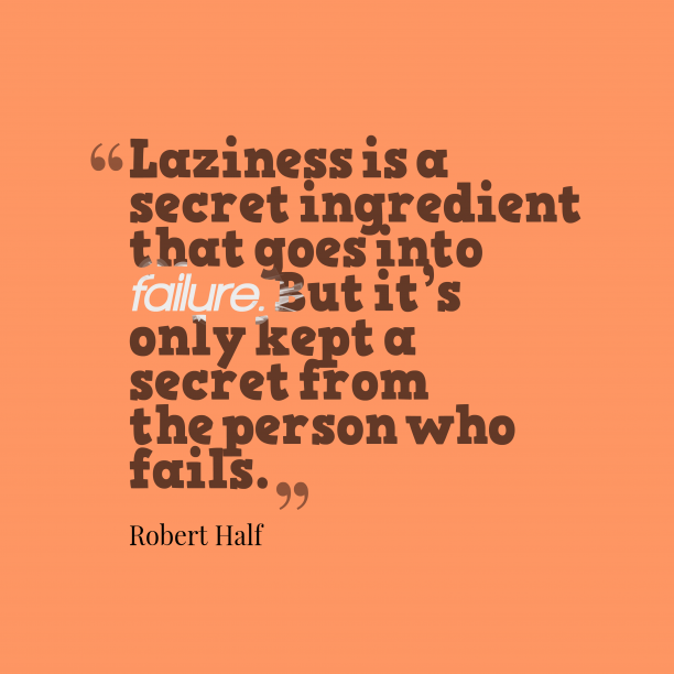 Robert Half 's quote about Laziness. Laziness is a secret ingredient…