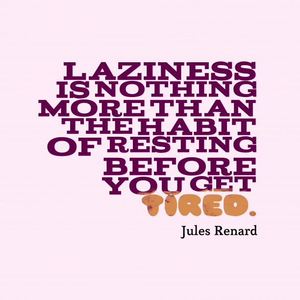 Laziness is nothing