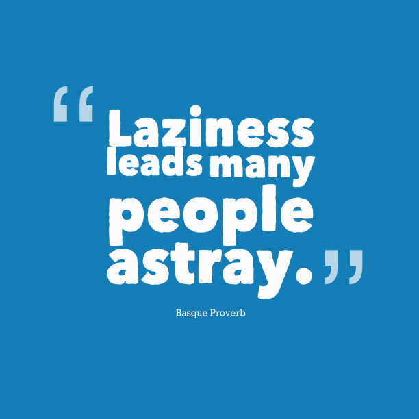 Basque Wisdom 's quote about Leadership, lazzyness. Laziness leads many people astray….