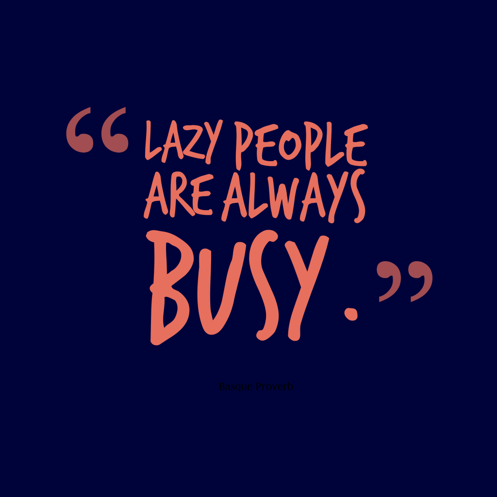 Quotes image of Lazy people are always busy.