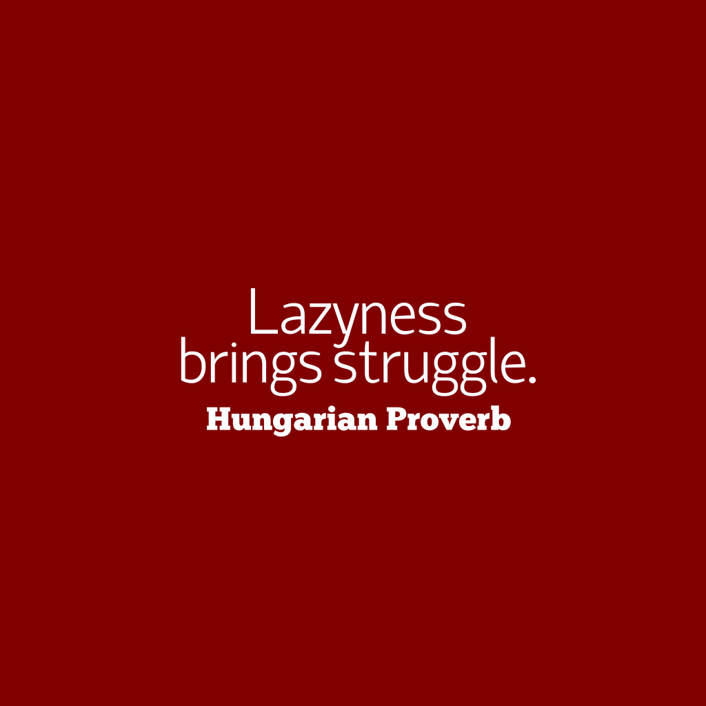 Hungarian proverb about lazyness.
