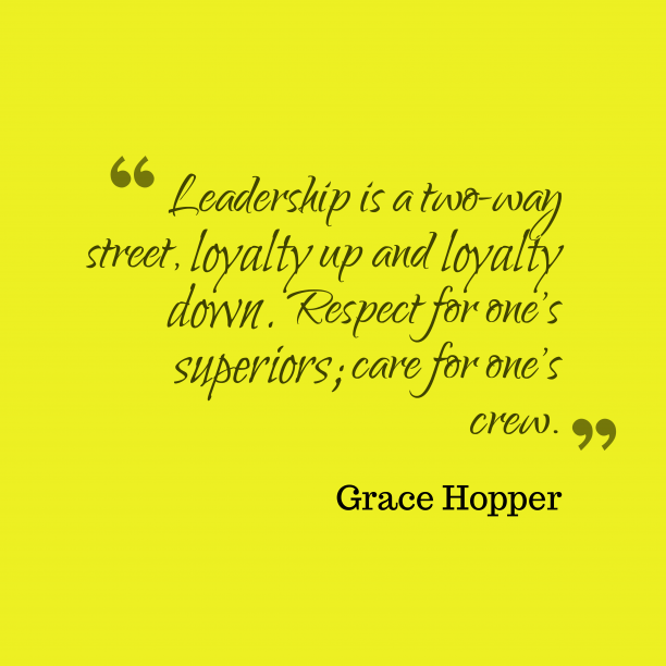 Grace Hopper 's quote about . Leadership is a two-way street,…