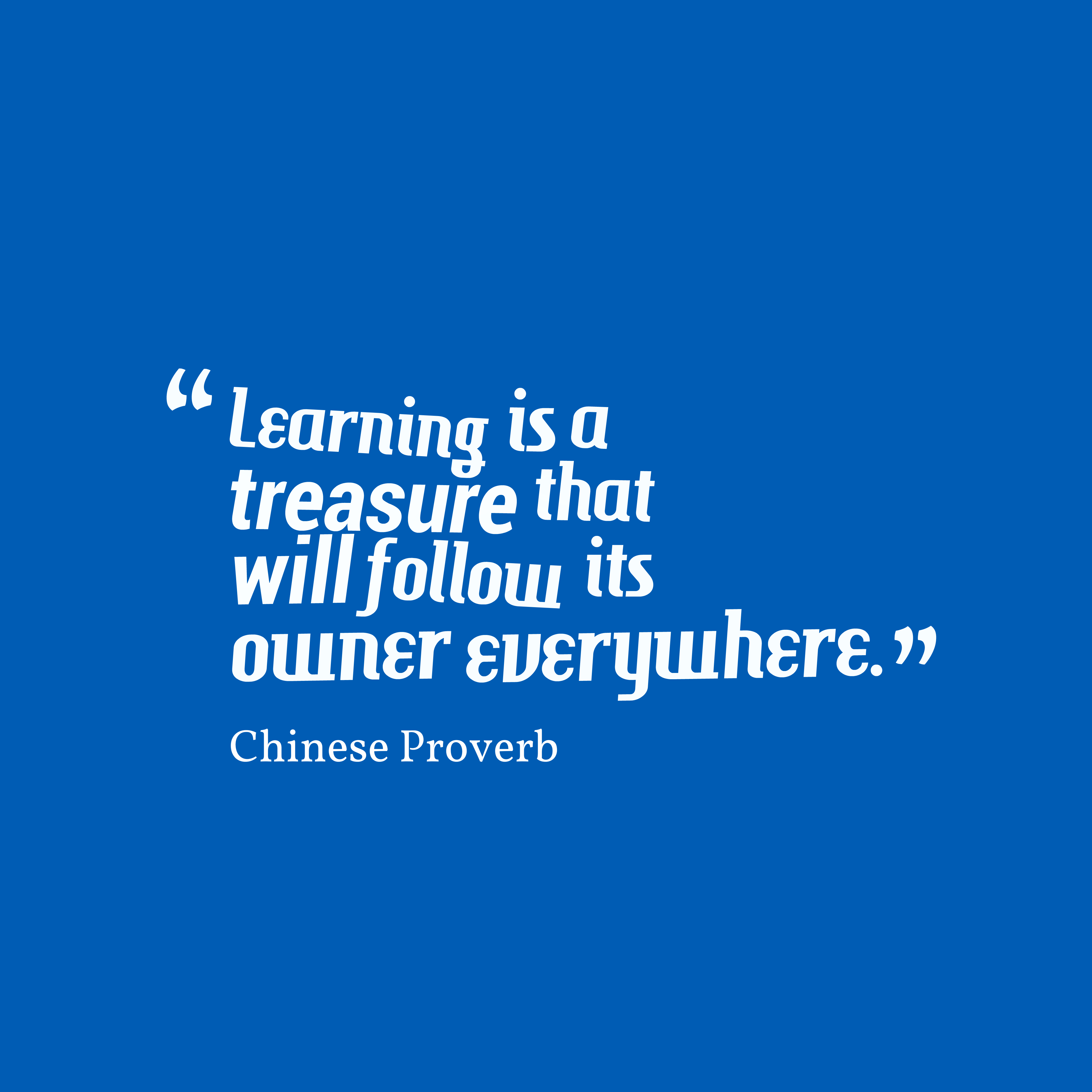 Quotes image of Learning is a treasure that will follow its owner everywhere.