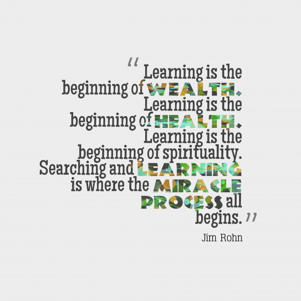 Jim Rohn 's quote about Learning. Learning is the beginning of…