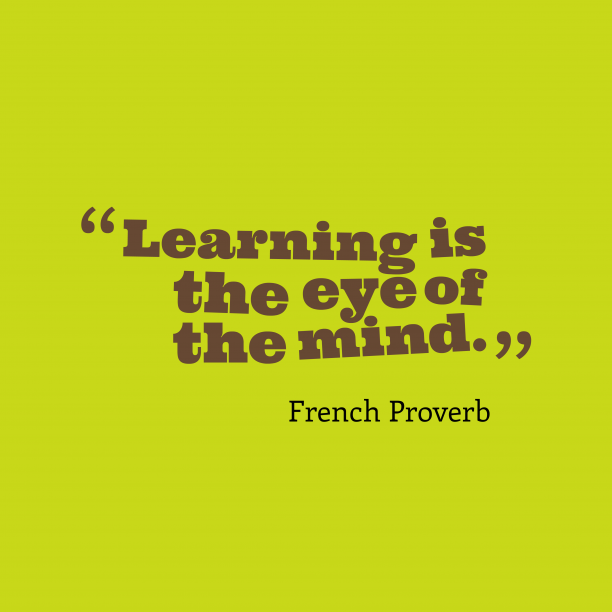 French Wisdom 's quote about . Learning is the eye of…