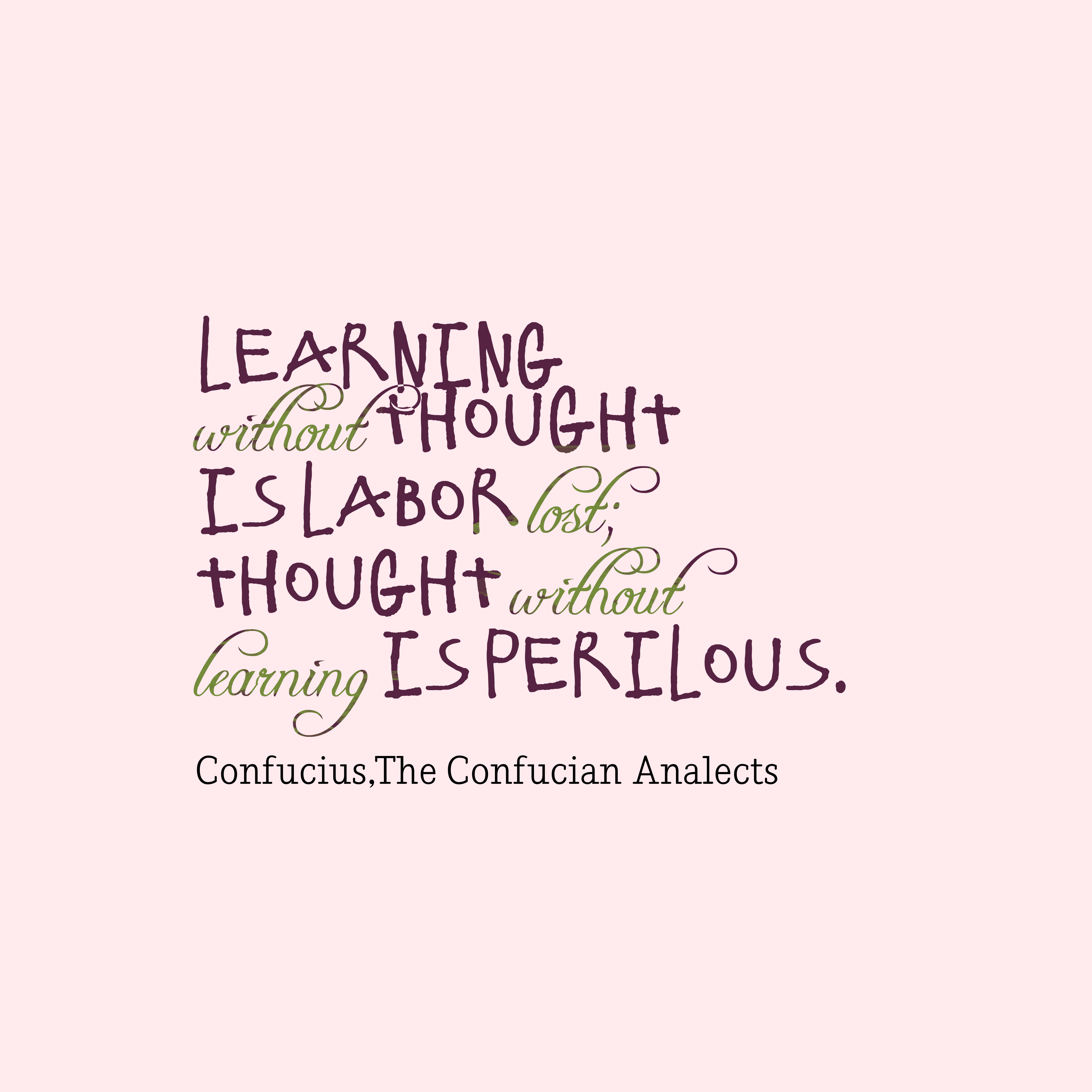 Quotes image of Learning without thought is labor lost; thought without learning is perilous.