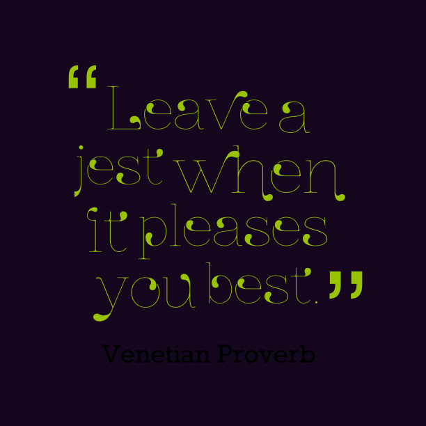 Venetian proverb about best.