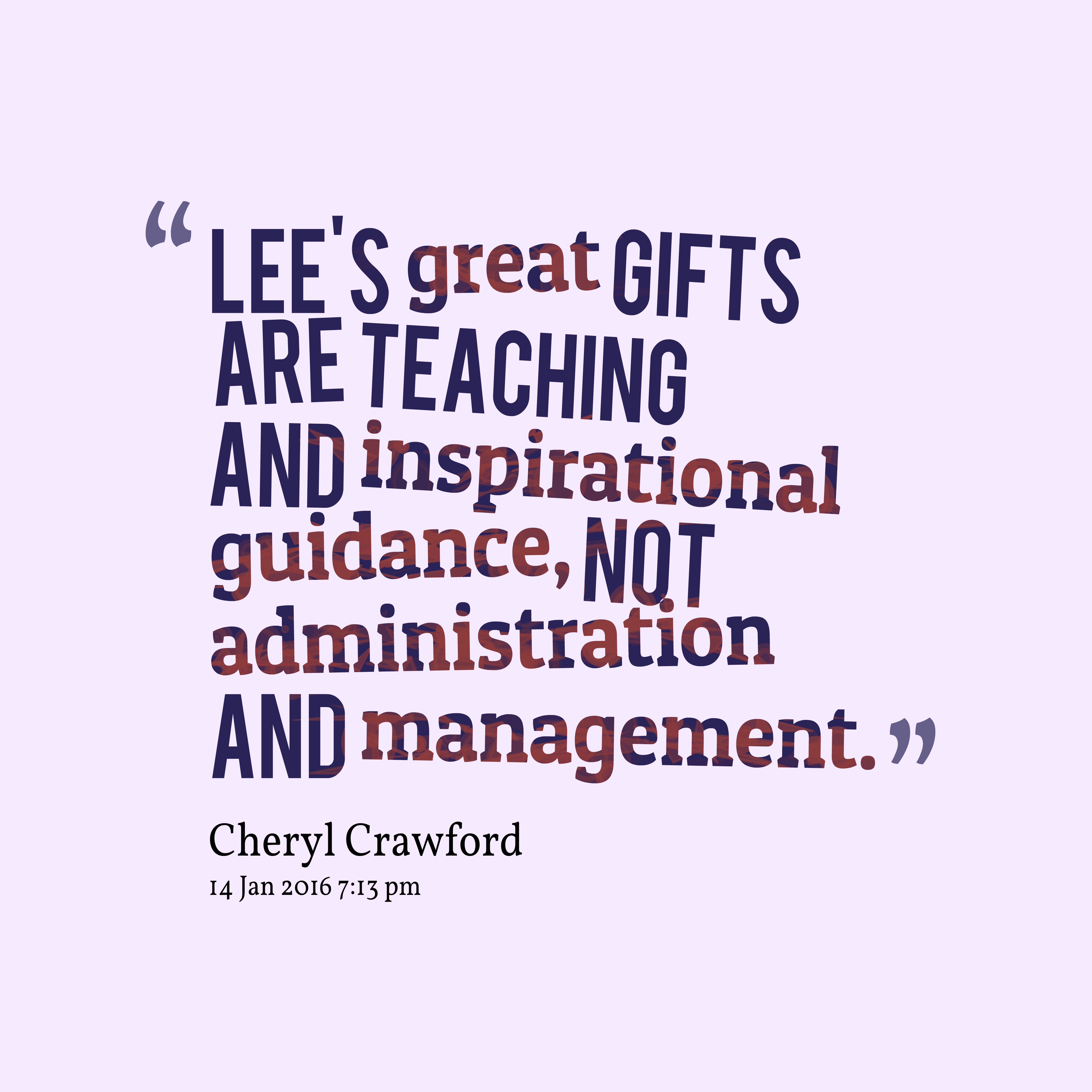Quotes image of Lee's great gifts are teaching and inspirational guidance, not administration and management.