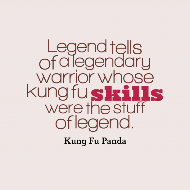 Kung Fu Panda 's quote about . Legend tells of a legendary…