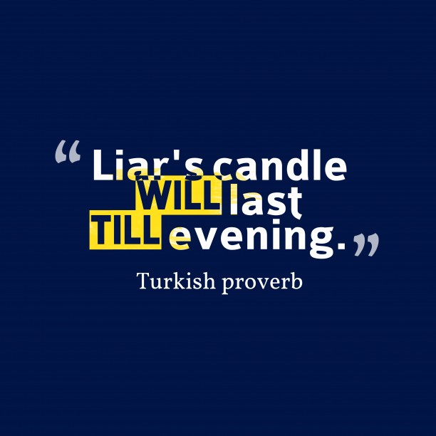 Turkish proverb 's quote about . Liar's candle will last till…
