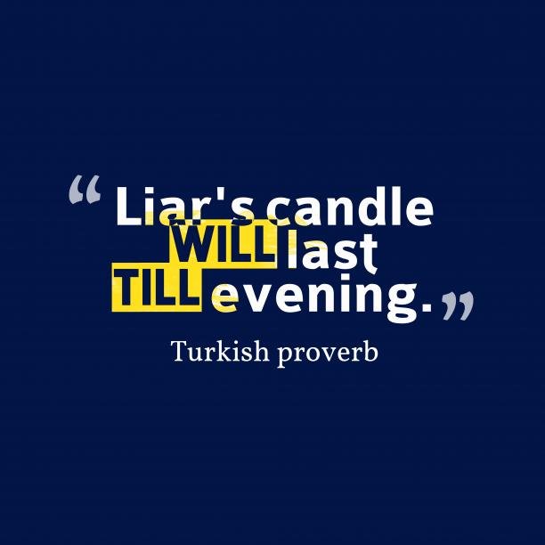 Turkish wisdom about lie.