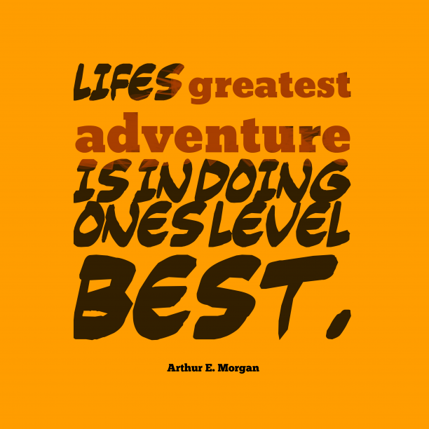 Arthur E. Morgan 's quote about life,adventure. Life's greatest adventure is in…
